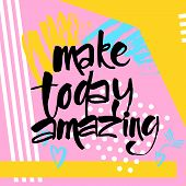 Make Today Amazing. Typography For Poster, Invitation, Greeting Card, Flyer, Banner, Postcard Or T-s poster