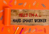 Conceptual Hand Writing Showing Hello I M A Hard Smart Worker. Business Photo Text Intelligence At Y poster