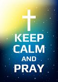 Motivational Poster. Keep Calm And Pray. Open Space, Starry Sky Style. Print Design. Dark Background poster