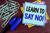 Handwriting Text Learn To Say No Motivational Call. Concept Meaning Encouragement Advice Tips Morali poster