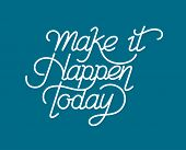 Make it happen today inspirational quote poster