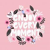 Enjoi Every Moment- Handdrawn Illustration. Motivational Quote Made In Vector. Woman Inspiring Sloga poster