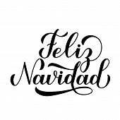 Feliz Navidad Calligraphy Hand Lettering Isolated On White. Merry Christmas Typography Poster In Spa poster