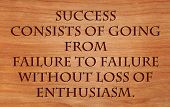 Success consists of going from failure to failure without loss of enthusiasm - quote by Winston Chur
