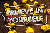 Writing Note Showing  Believe In Yourself. Business Photo Showcasing Determination Positivity Courag poster