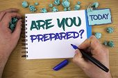 Writing Note Showing Are You Prepared Question. Business Photo Showcasing Ready Preparedness Readine poster