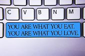 Handwriting Text You Are What You Eat. You Are What You Love.. Concept Meaning Start To Eat Healthy  poster