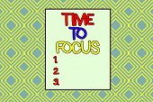Conceptual Hand Writing Showing Time To Focus. Business Photo Text Give Full Attention To Something  poster