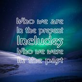 Inspirational Quotes: Who We Are In The Present Includes Who We Were In The Past, Positive, Motivati poster