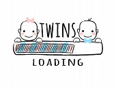 Progress Bar With Inscription - Twins Loading And Newborn Boy    And Girl Smiling Faces In Sketchy S poster