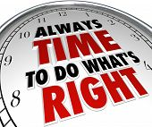 A clock with the words Always Time to Do What's Right to illustrate moral choices and positive featu