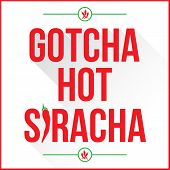 image of chili peppers  - Gotcha hot siracha sign with red chilli peppers with the I in the word in the shape of a chili pepper - JPG