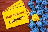 Writing Note Showing Want To Know A Secret Question. Business Photo Showcasing To Divulge A Confiden poster