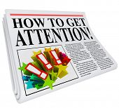 stock photo of attention  - How to Get Attention newspaper headline promising advice and tips on getting good exposure and awareness through public relations - JPG