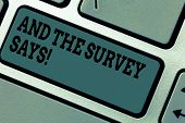 Text Sign Showing And The Survey Says. Conceptual Photo Results Of The Poll Communicating Showing Fe poster