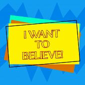 Handwriting Text Writing I Want To Believe. Concept Meaning Eager Of Being Faithful Positive Motivat poster