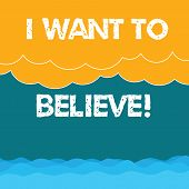 Word Writing Text I Want To Believe. Business Concept For Eager Of Being Faithful Positive Motivatio poster