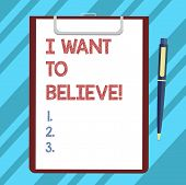 Text Sign Showing I Want To Believe. Conceptual Photo Eager Of Being Faithful Positive Motivation In poster