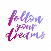 Your, Follow, Dream, Dreams, Quote, Quotes, Inspirational, Hand, Background, Lettering, Inspiration, poster