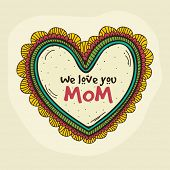 pic of i love you mom  - Beautiful heart with text We Love You Mom for Happy Mother - JPG