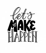 Let Us Make It Happen Vector Motivational Inspirational Lettering Quote poster