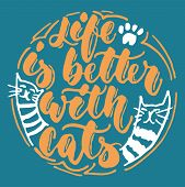 Life Is Better With Cats - Hand Drawn Lettering Phrase For Animal Lovers On The Dark Blue Background poster