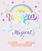 Template With Unicorn, Rainbow, Clouds. Handwritten Lettering Unicorn, Magical As Logo, Badge, Patch poster