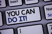 Conceptual Hand Writing Showing You Can Do It Motivational Call. Business Photo Showcasing Inspirati poster