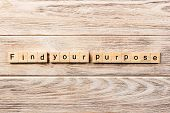 Find Your Purpose Word Written On Wood Block. Find Your Purpose Text On Table, Concept. poster