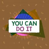 Conceptual Hand Writing Showing You Can Do It. Business Photo Text Bring It On Believing To Oneself  poster