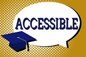 Text Sign Showing Accessible. Conceptual Photo Able To Be Reached Or Entered Friendly Easygoing Easy poster