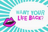 Writing Note Showing Want Your Life Back Question. Business Photo Showcasing Have Again Our Lives Ta poster