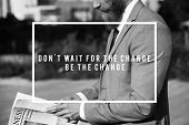 Dont Wait For The Change Be The Change Quote poster