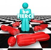 stock photo of daring  - Be Fierce words on the bold player on a chess board as the final piece standing - JPG