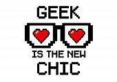 "pic of dork  - ""Geek is the new chic"" with heart and glasses in pixel style - JPG"