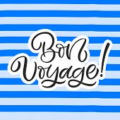Hand Drawn Lettering Card. The Inscription: Bon Voyage. Perfect Design For Greeting Cards, Posters,  poster