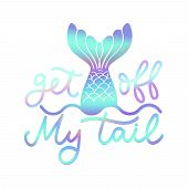 Get Off My Tail Poster Vector Illustration. Quote With Inspirational Emphasize In Colorful Style Wit poster