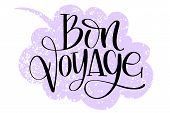 Bon Voyage Hand Written Words On Drawn Textured Speech Bubble. Positive Quote, Lettering Poster, Typ poster