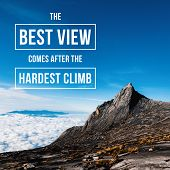 Inspirational And Motivational Quote. The Best View Comes After The Hardest Climb. Mountain Peak Bac poster