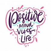 Positive Mind, Positive Vibes, Positive Life. Hand Drawn Vector Lettering Motivation Phrase. poster
