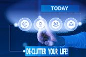 Text Sign Showing De Clutter Your Life. Conceptual Photo Remove Unnecessary Items From Untidy Or Ove poster
