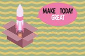Word Writing Text Make Today Great. Business Concept For Motivation For A Good Day Inspiration Posit poster