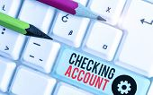 Conceptual Hand Writing Showing Checking Account. Business Photo Showcasing Bank Account That Allows poster