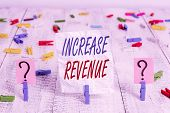 Handwriting Text Increase Revenue. Concept Meaning Increase In A Company S Is Sales From One Period  poster
