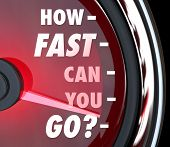 The words and question How Fast Can You Go? on a red speedometer with needle racing to symbolize urg