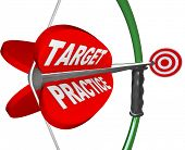 The words Target Practice on a red arrow pulled on a bow and aimed at a bulls-eye to symbolize readi