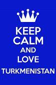 pic of turkmenistan  - Keep Calm And Love Turkmenistan Poster Art - JPG
