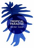 Tropical Paradise Leaf Vector Cover Template. Trendy Floral A4 Design. Exotic Tropic Plant Leaf Vect poster