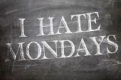 picture of hate  - I Hate Mondays written on blackboard - JPG