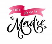 Spanish Translation Feliz Dia De La Madre: Happy Mothers Day. Greeting Calligraphy, Ribbon Isolated poster